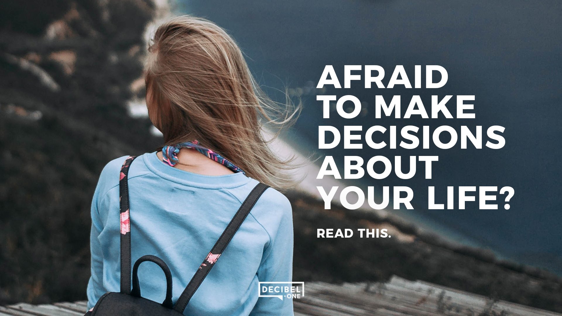 Afraid to make decisions about your life? Read this.