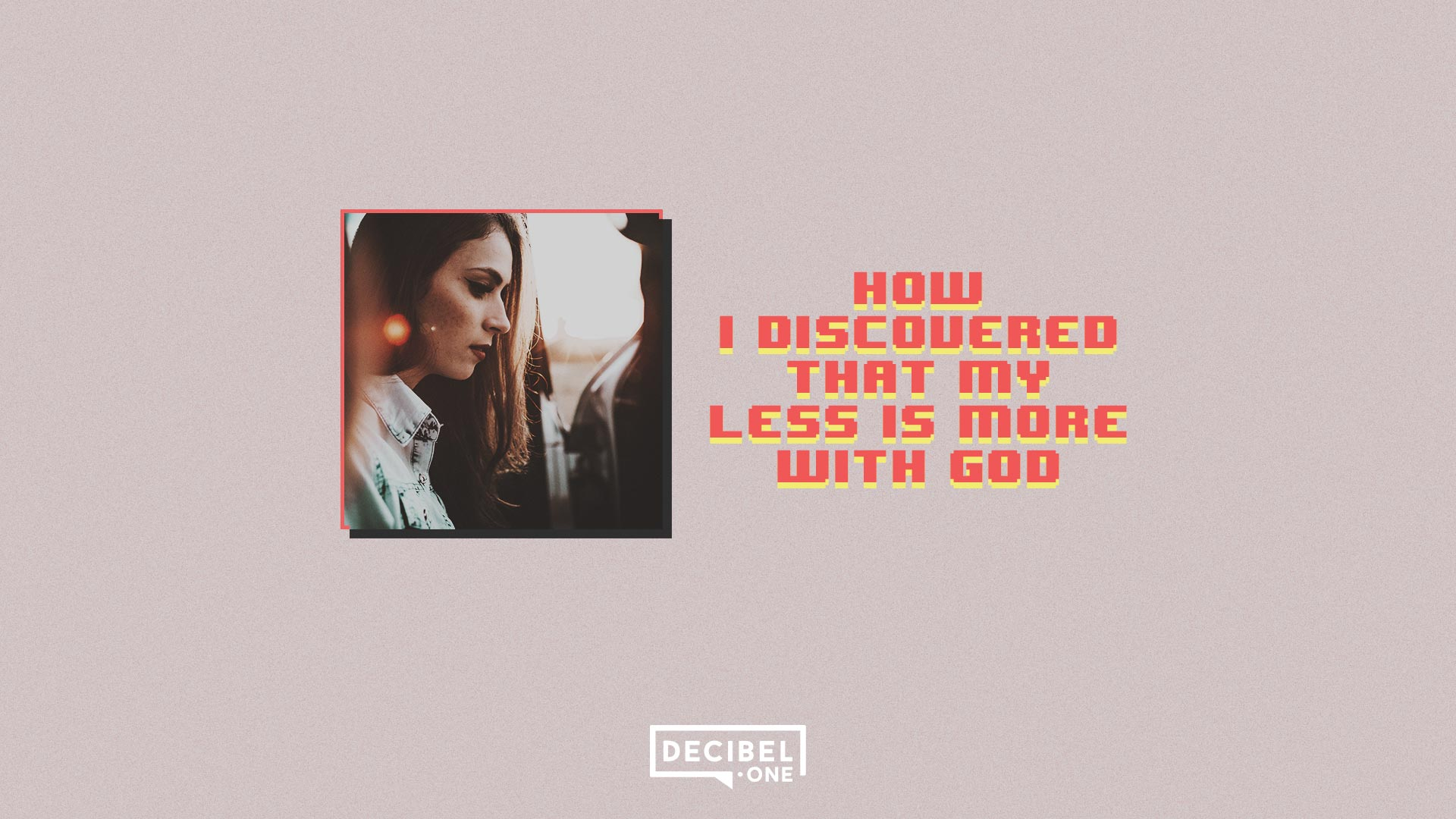 How I discovered that my less is more with God
