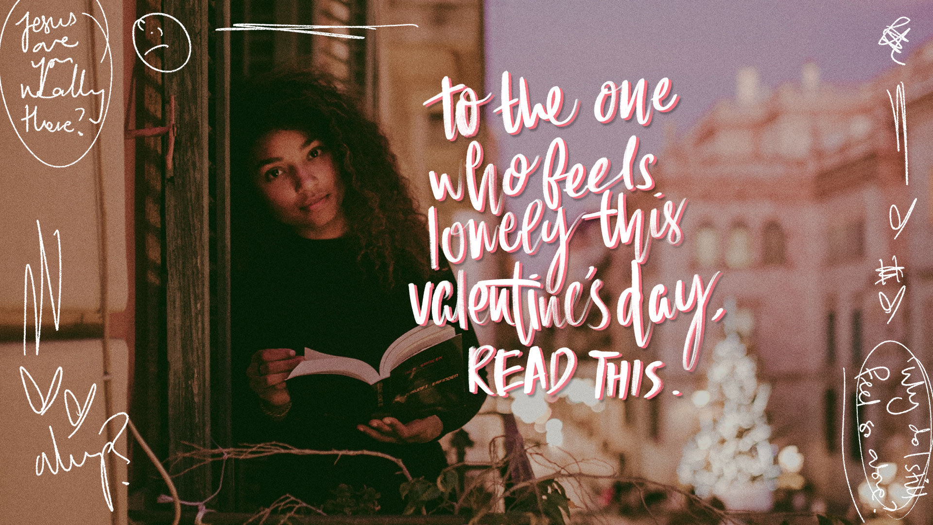 To the one who feels lonely this Valentine's Day, read this.