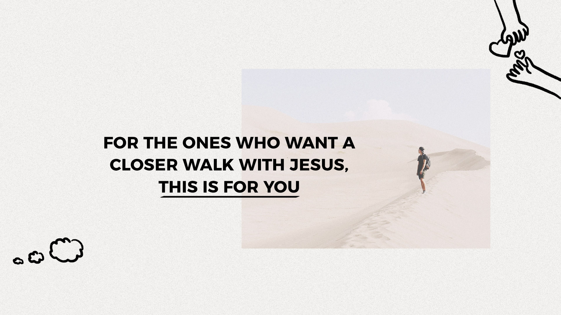 For the ones who want a closer walk with Jesus, this is for you
